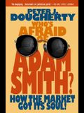 Who's Afraid of Adam Smith?: How the Market Got Its Soul