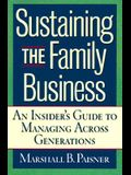 Sustaining the Family Business: An Insider's Guide to Managing Across Generations
