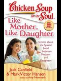 Like Mother, Like Daughter: Stories about the Special Bond Between Mothers and Daughters