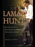 Lamar Hunt: The Gentle Giant Who Revolutionized Professional Sports
