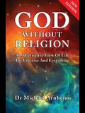 God Without Religion: An Alternative View Of Life, The Universe And Everything
