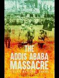 The Addis Ababa Massacre: Italy's National Shame