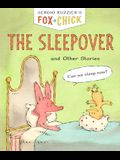 Fox & Chick: The Sleepover: And Other Stories