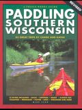 Paddling Southern Wisconsin: 83 Great Trips by Canoe and Kayak (Revised)