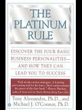 The Platinum Rule: Discover the Four Basic Business Personalities--And How They Can Lead to Success