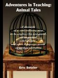 Adventures in Teaching: Animal Tales: A chronicle of a semi-ordinary man as he explores the fast-paced, action-packed, exhilarating, and often