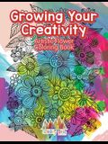 Growing Your Creativity: Artistic Flower Coloring Book