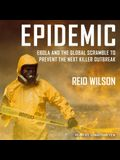 Epidemic Lib/E: Ebola and the Global Scramble to Prevent the Next Killer Outbreak