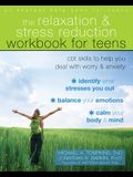 The Relaxation and Stress Reduction Workbook for Teens: CBT Skills to Help You Deal with Worry and Anxiety