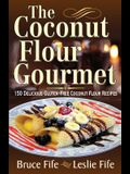 The Coconut Flour Gourmet: 150 Delicious Gluten-Free Coconut Flour Recipes