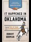 It Happened in Oklahoma: Stories of Events and People that Shaped Sooner State History, Third Edition