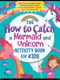 The How to Catch a Mermaid and Unicorn Activity Book for Kids: Who Can You Catch First? (Featuring Hidden Pictures, How-To-Draw Activities, Coloring,