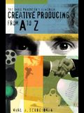 The Indie Producer's Handbook: Creative Producing from A to Z
