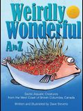 Weirdly Wonderful A to Z: Exotic, Aquatic Creatures from the West Coast of British Columbia, Canada