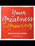 Your Greatness Is Growing- Nurturing the Heart of Autism