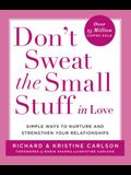 Don't Sweat the Small Stuff in Love: Simple Ways to Nurture and Strengthen Your Relationships (Don't Sweat the Small Stuff Series)