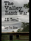 The Valley Ranch War: Large Print Edition