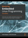 Mastering Embedded Linux Programming - Third Edition: Create fast and reliable embedded solutions with Linux 5.4 and the Yocto Project 3.1 (Dunfell)