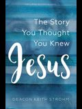 Jesus: The Story You Thought You Knew
