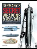 Germany's Secret Weapons of World War II: Jet Aircraft, Ballistic Missiles and Super Tanks