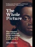 The Whole Picture: The Colonial Story of the Art in Our Museums & Why We Need to Talk about It