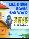 Little Blue Saves the World: The Yellow Seed