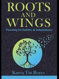 Roots and Wings: Parenting for Stability & Independence