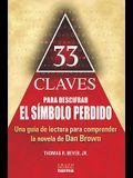 33 Claves Para Descifrar el Simbolo Perdido: Una Guia de Lectura Para Comprender la Novela de Dan Brown