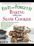 Fix-It and Forget-It Baking with Your Slow Cooker: 150 Slow Cooker Recipes for Breads, Pizza, Cakes, Tarts, Crisps, Bars, Pies, Cupcakes, and More!