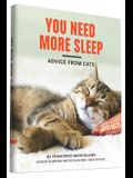 You Need More Sleep: Advice from Cats (Cat Book, Funny Cat Book, Cat Gifts for Cat Lovers)