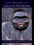 Indians of the Pacific Northwest: From the Coming of the White Man to the Present Day