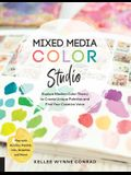 Mixed Media Color Studio: Explore Modern Color Theory to Create Unique Palettes and Find Your Creative Voice--Play with Acrylics, Pastels, Inks,