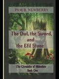 The Owl, the Sword, & the Efil Stone: The Chronicles of Eldershire - Book One