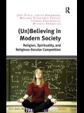(Un)Believing in Modern Society: Religion, Spirituality, and Religious-Secular Competition