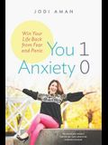 You 1 Anxiety 0: Win your life back from fear and panic