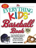 The Everything Kids' Baseball Book, 10th Edition: From baseball's history to today's favorite players―with lots of home run fun in between!