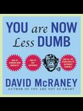 You Are Now Less Dumb Lib/E: How to Conquer Mob Mentality, How to Buy Happiness, and All the Other Ways to Outsmart Yourself