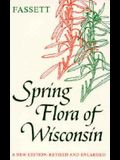 Spring Flora of Wisconsin: A Manual of Plants Growing Without Cultivation and Flowering Before June 15