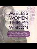 Ageless Women, Timeless Wisdom: Witty, Wicked and Wise Reflections on Well-Lived Lives