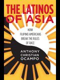 The Latinos of Asia: How Filipino Americans Break the Rules of Race