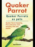 Quaker Parrot. Quaker Parrots as pets. Quaker Parrot Keeping, Pros and Cons, Care, Housing, Diet and Health.