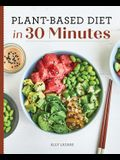 Plant Based Diet in 30 Minutes