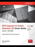 OCP Upgrade to Oracle Database 12c Exam Guide: (Exam 1Z0-060) [With CDROM]