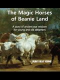 The Magic Horses of Beanie Land: A story of ancient star wisdom for young and old dreamers