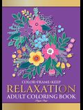 Color Frame Keep. Adult Coloring Book RELAXATION: Relaxing And Stress Relieving Flowers, Animals, Patterns, Mandalas And Garden Designs
