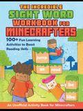 The Incredible Sight Word Workbook for Minecrafters: 100+ Fun Learning Activities to Boost Reading Skills and Comprehension--An Unofficial Workbook