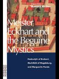 Meister Eckhart and the Beguine Mystics: Hadewijch of Brabant, Mechthild of Magdeburg, and Marguerite Porete