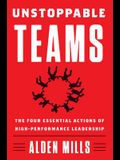 Unstoppable Teams: The Four Essential Actions of High-Performance Leadership