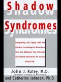 Shadow Syndromes: Recognizing and Coping with the Hidden Psychological Disorders That Can Influenc E Your Behavior and Silently Determin