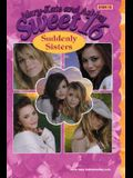 Mary-Kate & Ashley Sweet 16 #18: Suddenly Sisters: (Suddenly Sisters)
